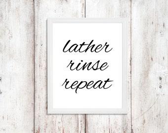 Bathroom Art - Lather Rinse Repeat - Bathroom Decor - Instant Download - Wall Art Print - Digital Artwork - Minimalist Art - Typography Art