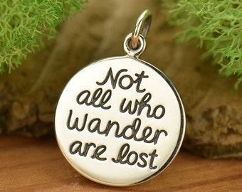 Not all who wander are lost sterling silver round charm or pendant. Add to your necklace or bracelet. JRR Tolkein quote