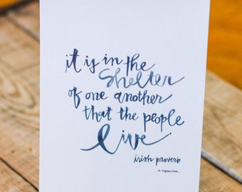 irish proverb - it is in the shelter of one another that the people live - 8 x 10 inches
