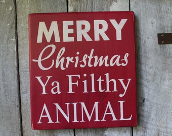 Primitive Wood Sign Merry Christmas Ya Filthy Animal Movie Quotes Cabin Rustic Funny Man Cave Decor Bar Decor Stage Decor