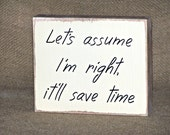 Office, Home Decor Sign, Wood Humorous Quote, CoWorker, Friend, Cubicle Plaque, Let's assume I'm right Quote, Workmate Gift