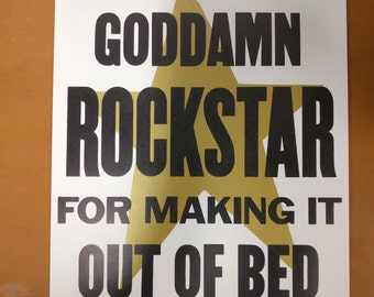 You Are a Goddamn Rockstar for Making it Out of Bed -- Hand-pulled letterpress print