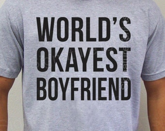 Valentine's Day - World's Okayest Boyfriend - Boyfriend Gift for Boyfriend Funny Boyfriend Shirt, Worlds Okayest Shirt, Valentines Gift