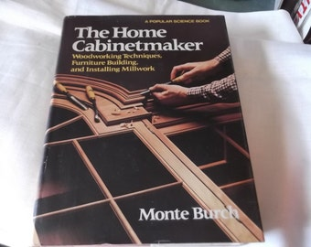 Popular Science Book-The Home Cabinet Maker-Woodworking Rechniques-Furniture Building-Installing Millwork-1981