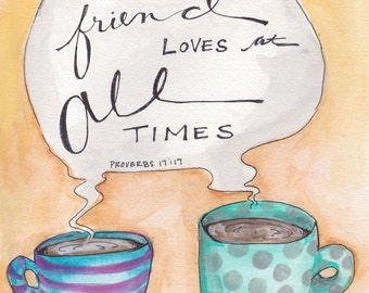 Friend bible verse, bible verses, coffee with friends, coffee print, print of coffee, coffee artwork, friend artwork, friendship