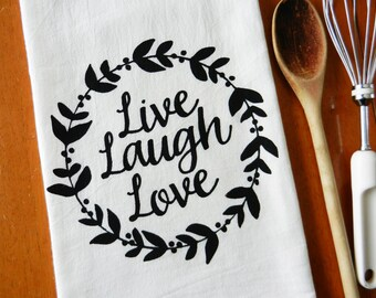Tea Towel, Screen Printed Flour Sack Towel, Farmhouse Kitchen, Live Laugh Love Cottage Chic Kitchen Towel, Hand Printed Tea Towel