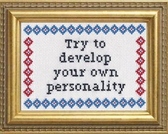 Subversive Cross Stitch PDF pattern: Try To Develop Your Own Personality