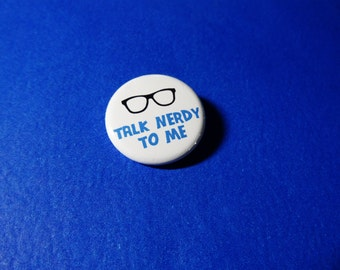 Talk Nerdy to Me Pinback Button (or Magnet)