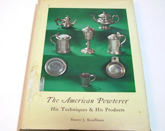 The American Pewterer, His Techniques And His Products By Henry J. Kauffman, Vintage Book