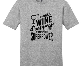 I Make Wine Disappear What's Your Superpower - Funny T-Shirt