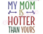 My Mom Is Hotter Than Yours - Funny Digital Machine Embroidery File -Instant Download