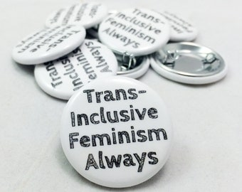 Trans, Trans Ally, Trans Button, Transgender Ally Button, Feminism, Feminist, Trans-Inclusive Feminism Always, Feminist Button, Human Rights