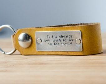 Be The Change You Wish To See in The World Personalized Leather Key Chain, Anniversary Gift, Custom Keychain