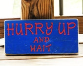 Hurry Up And Wait - Rustic Sign - Song Lyrics - Music Lover Gift - Minimalist Decor - Home Office Decor - Reclaimed Wood Sign - Unique Gift
