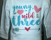Girls 3rd Birthday Shirt, young wild and three shirt, wild and three shirt, arrow birthday shirt, young, wild & three shirt,third birthday