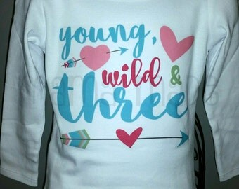 Girls 3rd Birthday Shirt, young wild and three shirt, wild and three shirt, arrow birthday shirt, young, wild & three shirt,third birthday