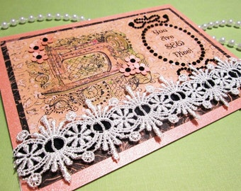 Handmade Card - Vintage sewing machine - You Are SEW Nice - with imported Venetian lace and black jewels
