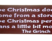 Grinch Christmas Sign Maybe Christmas doesn't come from a store... You Pick Colors