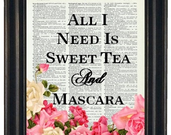 BOGO SALE All I Need Is Sweet Tea And Mascara Dictionary Art Book Page A HHP Original Quote Prints Sayings Wall Art