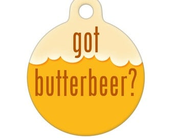 Pet ID Tag - Got Butterbeer Harry Potter Inspired Pet Tag, Dog Tag, Cat Tag, Luggage Tag, Child ID Tag
