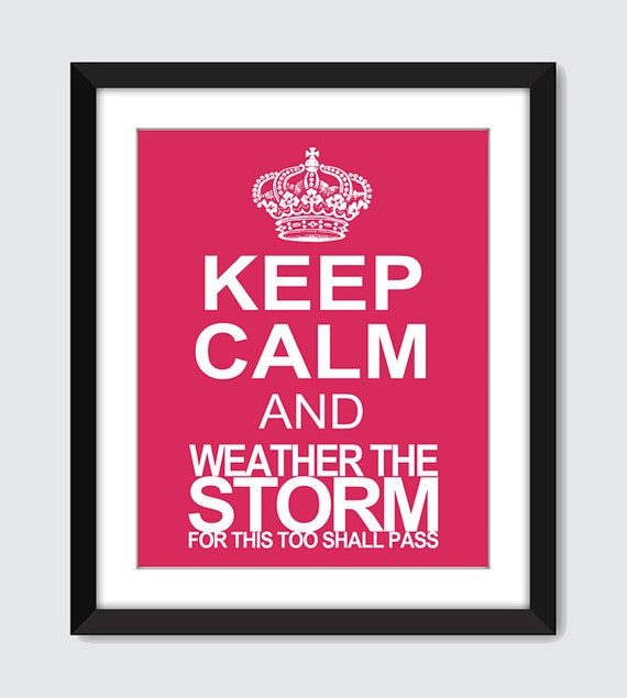 Keep Calm and Weather the Storm, For This Too Shall Pass Wall Art. Inspirational Wall Print. 8x10 Custom Wall Poster
