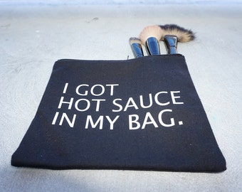 I Got Hot Sauce in My Bag / Makeup Bag / Zipper Pouch / Pencil Pouch / Custom Wording Available / Handmade by GAG THREADS