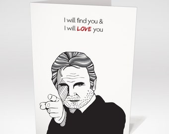 "Funny Valentines Card | Liam Neeson Valentine's Card ""I will find you & I will love you"""