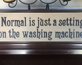 Normal is Just a Setting on the Washing Machine Laundry Room Farmhouse Country Dysfunctional Home Sign Plaque Wooden You Pick Color