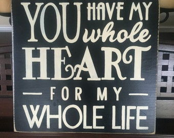 You Have My Whole Heart For My Whole Life St Valentines Day Love Bedroom Wedding Sign Wall Plaque Decor Wood U Pick Color Farmhouse Country