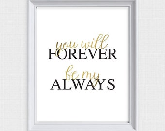 you will forever be my always - printable artwork - faux gold wall art, quote, saying, decor, nursery poster, chic, typography - glamorous