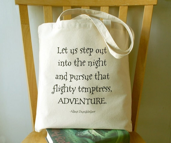 Let's Step Out and Pursue that Flighty Temptress Adventure. Enjoy this book bag to carry all your Hogwarts Textbooks in.