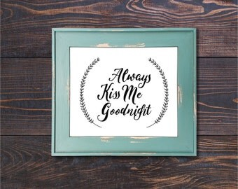 Always Kiss Me Goodnight _DIGITAL PRINT_ 8x10 print_Anniversary_Love