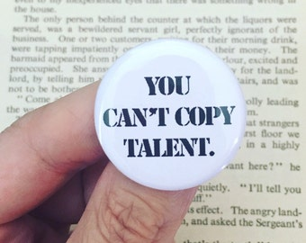"you can't copy talent, funny 1.25"" button for innovators."