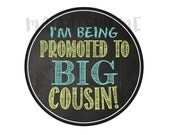 I'm Being Promoted to Big Cousin Chalkboard DIY Iron on PRINTABLE - DIY T shirt Decal - Instant Download (Promoted Big Cousin)