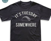 It's Tuesday Somewhere | Taco Tuesday T-Shirt | Cinco de Mayo Fiesta T Shirt | Men's Shirt | Women's Shirt | Funny Taco Shirt