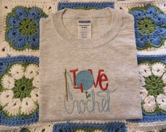 Embroidered I Love to Crochet T shirt or Sweatshirt