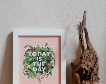 Today is the Day Archival Print
