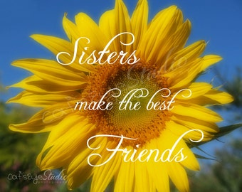 "Sister Photo Gift ""SISTERS Make The Best FRIENDS""  Bright Vivid Yellow Sunflower Forever Flower Garden Photo Print"