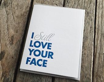I Still Love Your Face Letterpress Card