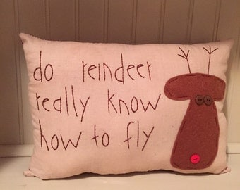 "Handmade ""do reindeer really know how to fly"" Christmas Pillow"