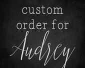 Custom order for Audrey