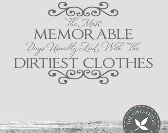 The Most Memorable Days Usually End With the Dirtiest Clothes Scrolls | Vinyl Wall Laundry Room Decal Sticker