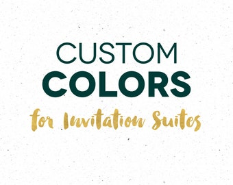 Invitation Suite Upgrade: Custom Colors and or wording for Invitation Suites