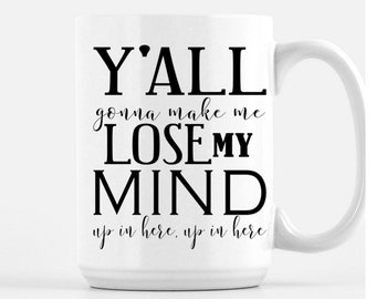 Funny Coffee Mug, Y'all Gonna Make Me Lose My Mind Coffee Mug, Funny Gifts, Coffee Cup, Humor Mugs, Rap, DMX, Song lyric coffee mug, Mom Mug