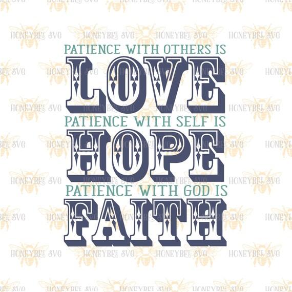 Ordinaire Patience Love Hope Faith Svg Country Decor Svg Religious Quote Svg  Farmhouse Svg Faith Svg Hope Svg Love Svg Silhouette Svg Cricut Svg