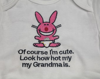"Funny Bunny Onesie  ""of course i'm cute, look how hot my Mom, Grandma, Dad is.""  S/S White **"