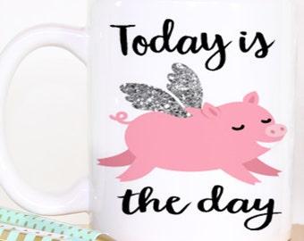 When Pigs Fly - Motivational Mug - Inspirational Mug - Funny Coffee Mug - Flying Pigs - Pigs - Inspirational Gift - Gift for Her - Mug Gift
