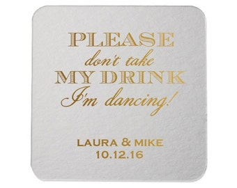 Please Don't Take My Drink I'm Dancing Personalized Custom Coasters {lots of foil colors!} | Wedding Coasters | Event Coasters