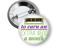 Earn Extra Money Direct Sales Advertising Button, Marketing, Advertising Pin
