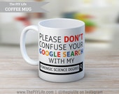 11 oz. Coffee Mug | Please don't confuse your google search with my Forensic Science Degree Coffee or Tea Mug No. CM35